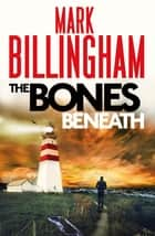The Bones Beneath ebook by Mark Billingham