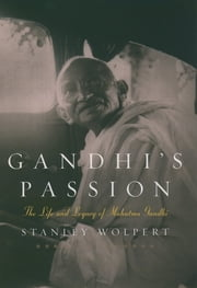 Gandhi's Passion - The Life and Legacy of Mahatma Gandhi ebook by Stanley Wolpert