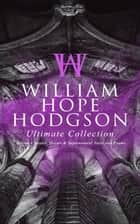 WILLIAM HOPE HODGSON Ultimate Collection: Horror Classics, Occult & Supernatural Tales and Poems - The Ghost Pirates, The Boats of the Glen Carrig, The House on the Borderland, The Night Land, Sargasso Sea Stories, Men of the Deep Waters, Captain Gault Stories, Demons of the Sea, A Tropical Horror… ebook by William Hope Hodgson