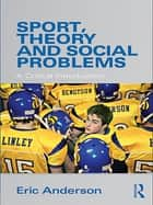 Sport, Theory and Social Problems ebook by Eric Anderson