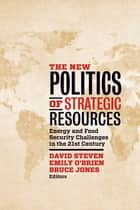 The New Politics of Strategic Resources - Energy and Food Security Challenges in the 21st Century ebook by David Steven, Emily O'Brien, Bruce D. Jones