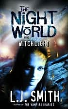 Night World: Witchlight - Book 9 ebook by L.J. Smith