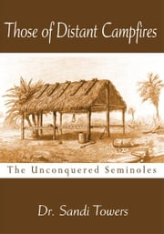 Those of Distant Campfires - The Unconquered Seminoles ebook by Sandi Towers