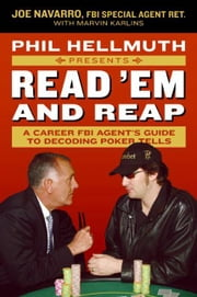 Phil Hellmuth Presents Read 'Em and Reap - A Career FBI Agent's Guide to Decoding Poker Tells ebook by Joe Navarro,Marvin Karlins,Phil Hellmuth, Jr.