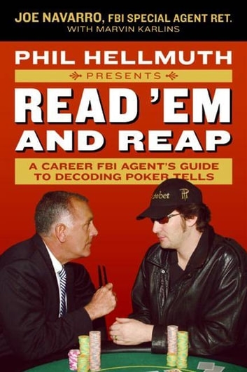 Phil Hellmuth Presents Read 'Em and Reap - A Career FBI Agent's Guide to Decoding Poker Tells ebook by Joe Navarro,Marvin Karlins,Phil Hellmuth Jr.