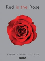 Red is the Rose - A Book of Irish Love Poems ebook by The O'Brien Press