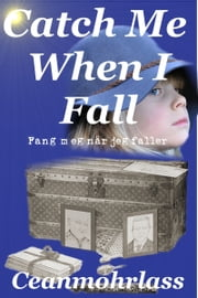 Catch Me When I Fall ebook by Ceanmohrlass