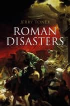 Roman Disasters ebook by Jerry Toner