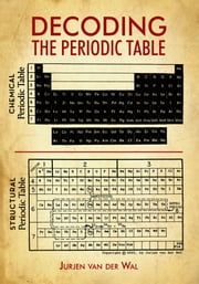 Decoding the Periodic Table ebook by Jurjen Van der Wal