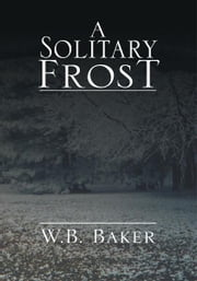 A Solitary Frost ebook by W. B. Baker
