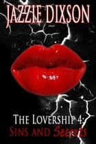 The Lovership 4: Sins and Secrets ebook by Jazzie Dixson