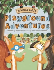 Bruno & Lulu's Playground Adventures ebook by Patricia Lakin,Kirstie Edmunds