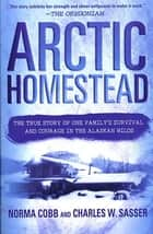 Arctic Homestead ebook by Charles W. Sasser,Norma Cobb