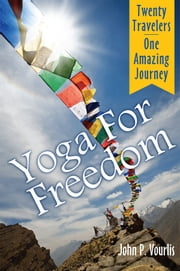 Yoga For Freedom - How twenty yoga students from America traveled to Nepal to raise awareness about child slavery and came home forever changed ebook by John Vourlis