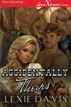 Accidentally Theirs ebook by Lexie Davis