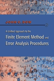 A Unified Approach to the Finite Element Method and Error Analysis Procedures ebook by Julian A. T. Dow