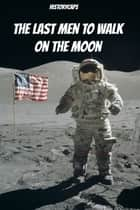 The Last Men to Walk on the Moon: The Story Behind America's Last Walk On the Moon ebook by Howard Brinkley