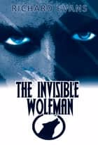 The Invisible Wolfman ebook by Richard Evans