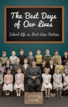 Best Days of Our Lives - School Life in Post-War Britain ebook by Simon Webb