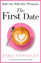 The First Date: A heartwarming and laugh out loud romantic comedy book that will make you feel happy ebook by Zara Stoneley