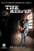 The Keeper - The Guardian Chronicles, #2 ebook by Mel Favreaux
