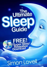 The Ultimate Sleep Guide + Free Super Sleep Relaxation Download - If you want to 'go out like a light', look no further than the #1 way to get a great night's sleep ebook by Simon Lovell