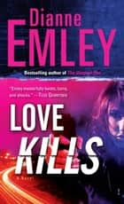 Love Kills ebook by Dianne Emley
