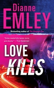 Love Kills - A Novel ebook by Dianne Emley