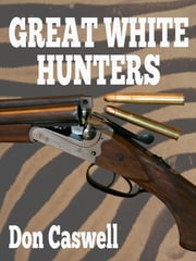Great White Hunters ebook by Don Caswell