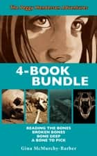 Peggy Henderson Adventures 4-Book Bundle - A Bone to Pick / Bone Deep / Broken Bones / Reading the Bones ebook by Gina McMurchy-Barber