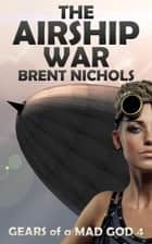 The Airship War ebook by Brent Nichols