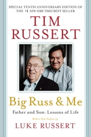 Big Russ & Me - Father & Son: Lessons of Life ebook by Tim Russert,Luke Russert