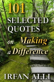 101 Selected Quotes on Making a Difference ebook by Irfan Alli