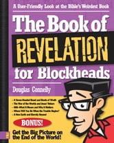 The Book of Revelation for Blockheads - A User-Friendly Look at the Bible's Weirdest Book ebook by Douglas Connelly