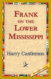 Frank on the Lower Mississippi ebook by Castlemon, Harry