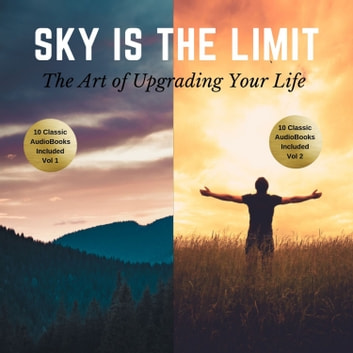 The Sky is the Limit Vol 1-2 (20 Classic Self-Help Books Collection) audiobook by James Allen,L.W. Rogers,Napoleon Hill,B.F. Austin,George S. Clason,William Walker Atkinson,Wallace D. Wattles,Russell H. Conwell,Benjamin Franklin,Florence Scovel Shinn,P.T. Barnum,Khalil Gibran