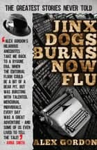 Jinx Dogs Burns Now Flu ebook by Alex Gordon