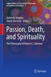Passion, Death, and Spirituality - The Philosophy of Robert C. Solomon ebook by David Sherman,Kathleen M Higgins