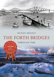 The Forth Bridges Through Time ebook by Michael Meighan