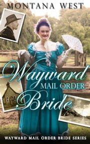 Wayward Mail Order Bride - Wayward Mail Order Bride Series (Christian Mail Order Brides), #1 ebook by Montana West