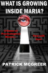 What Is Growing Inside Maria? A Psychological Game of Horror You Will Lose ebook by Patrick McGreer