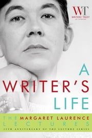 A Writer's Life - The Margaret Laurence Lectures ebook by The Writers' Trust of Canada