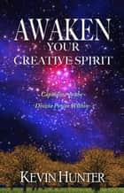 Awaken Your Creative Spirit ebook by Kevin Hunter