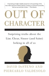 Out of Character - Surprising Truths About the Liar, Cheat, Sinner (and Saint) Lurking in All of Us ebook by David DeSteno,Piercarlo Valdesolo