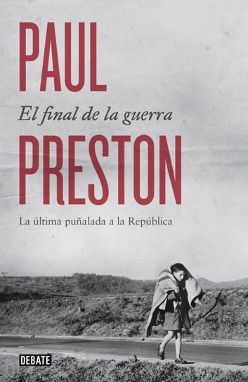El Final De La Guerra Ebook By Paul Preston 9788499924915 Rakuten Kobo United States