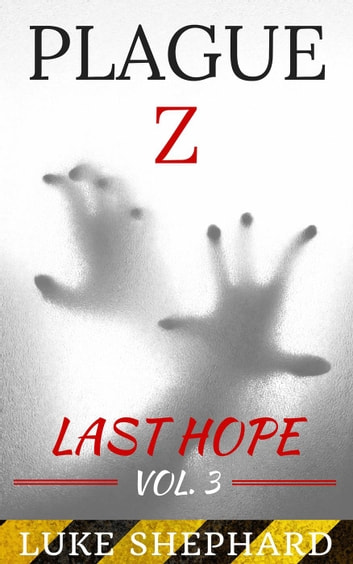 Plague Z: Last Hope - Vol. 3 - Plague Z, #3 ebook by Luke Shephard