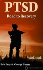 PTSD Road to Recovery Workbook ebook by Bob Bray, George Bissett