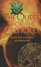 The Quest for the Celtic Key ebook by Karen Ralls-MacLeod, Ian R. Robertson