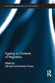 Ageing in Contexts of Migration ebook by Ute Karl,Sandra Torres