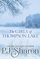 The Girls of Thompson Lake ebook by PJ Sharon